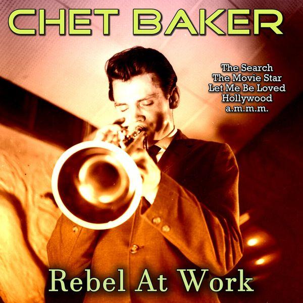 Chet Baker - Rebel at Work