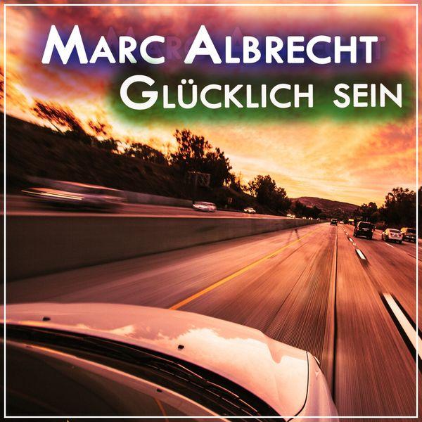 Marc Albrecht - Glücklich sein