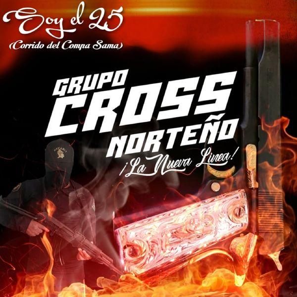 Grupo Cross Norteño - Soy el 25 (La Nueva Línea) [El Corrido del Compa Sama]