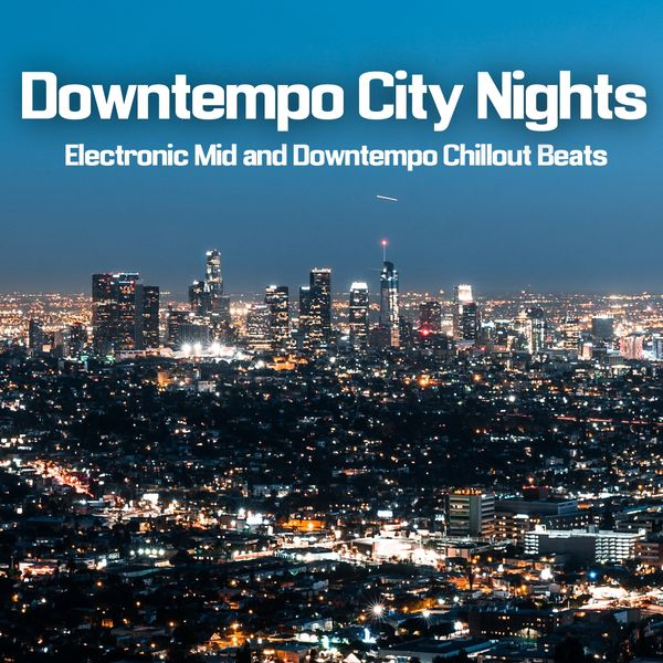 Various Artists - Downtempo City Nights (Electronic Mid and Downtempo Chillout Beats)