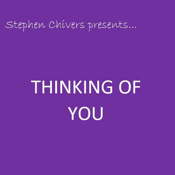 Stephen Chivers - Stephen Chivers Presents...Thinking of you