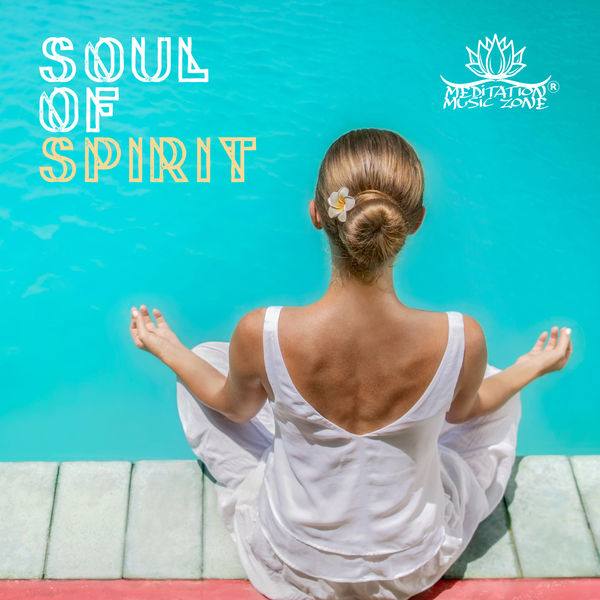 Meditation Music Zone - Soul of Spirit - Yoga is a Way of Life, Wonderful Silence, Rest in Peace, Deep Meditation