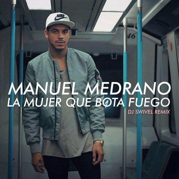 Manuel Medrano - La Mujer Que Bota Fuego (DJ Swivel Remix)