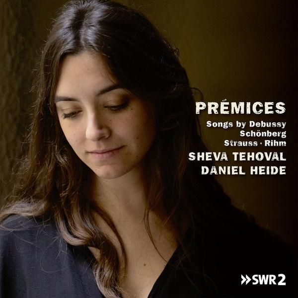 Sheva Tehoval|Prémices, Songs by Debussy, Schönberg, Strauss and Rihm