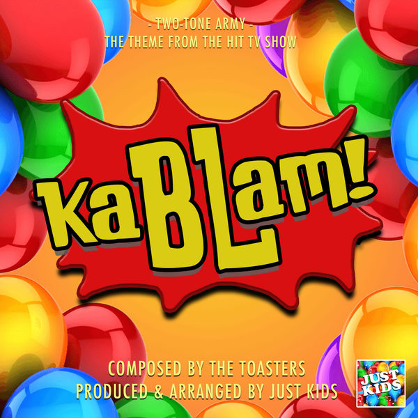 """Just Kids - Two Tone Army (From """"KaBLam"""")"""