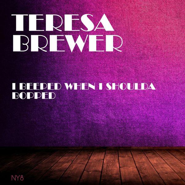 Teresa Brewer - I Beeped When I Shoulda Bopped