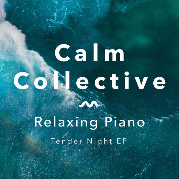 Calm Collective - Relaxing Piano Tender Night EP