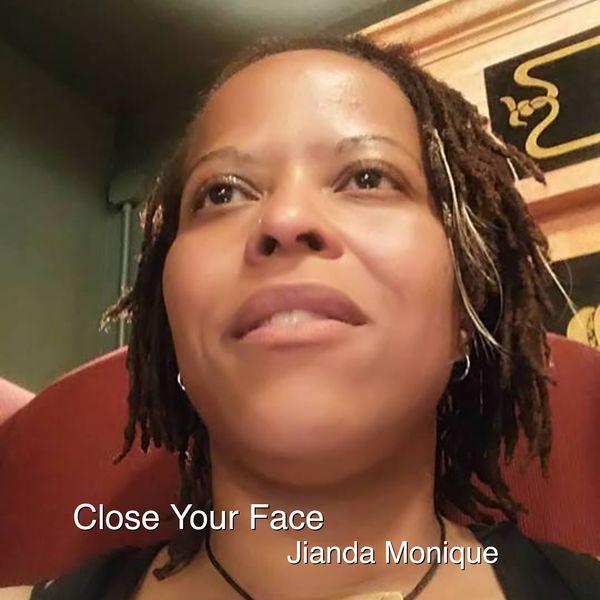 Jianda Monique - Close Your Face