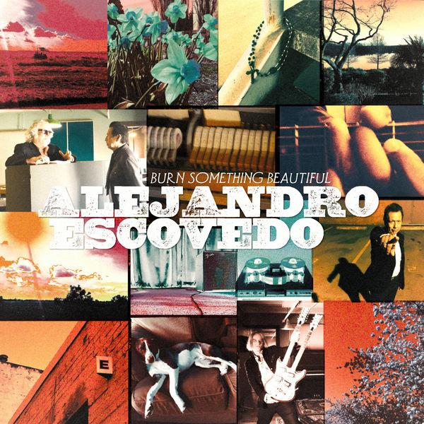 Alejandro Escovedo - Burn Something Beautiful