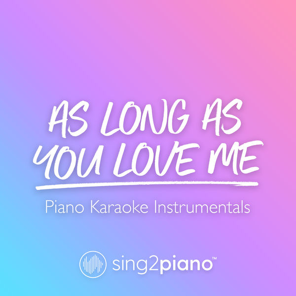 Sing2Piano - As Long As You Love Me