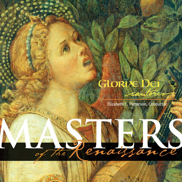 Gloriæ Dei Cantores - Masters of the Renaissance