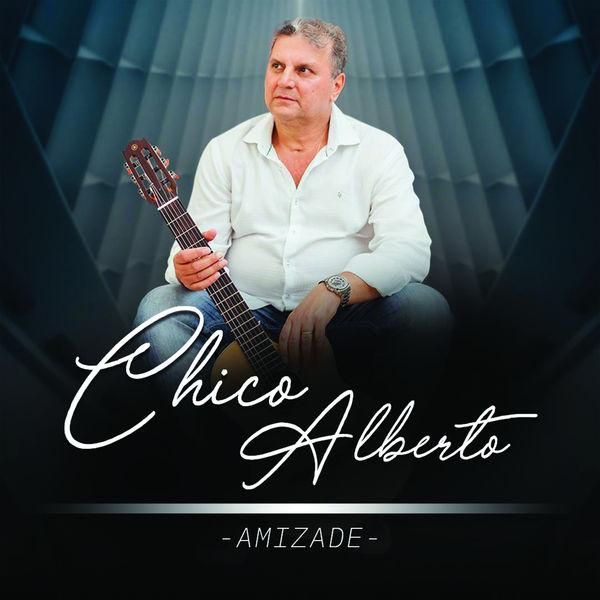 Chico Alberto - Amizade