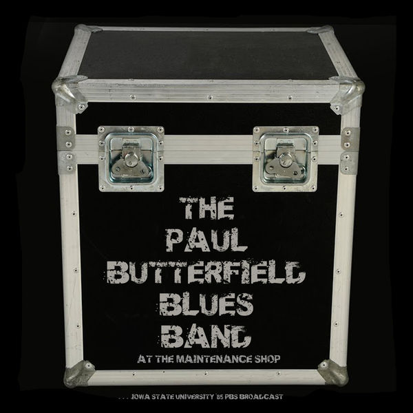 The Paul Butterfield Blues Band - At The MaintenanceShop