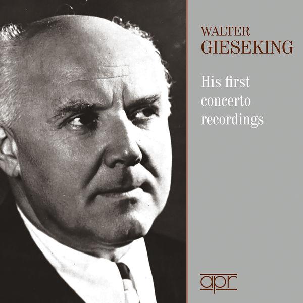 Walter Gieseking - Walter Gieseking. His First Concerto Recordings