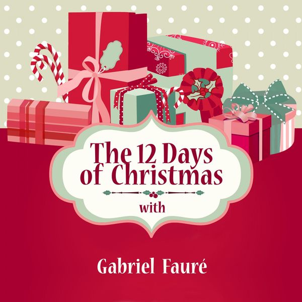 Gabriel Fauré - The 12 Days of Christmas with Gabriel Fauré