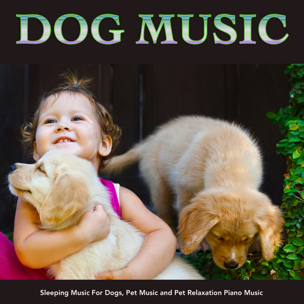 Dog Music - Dog Music: Sleeping Music For Dogs, Pet Music and Pet Relaxation Piano Music