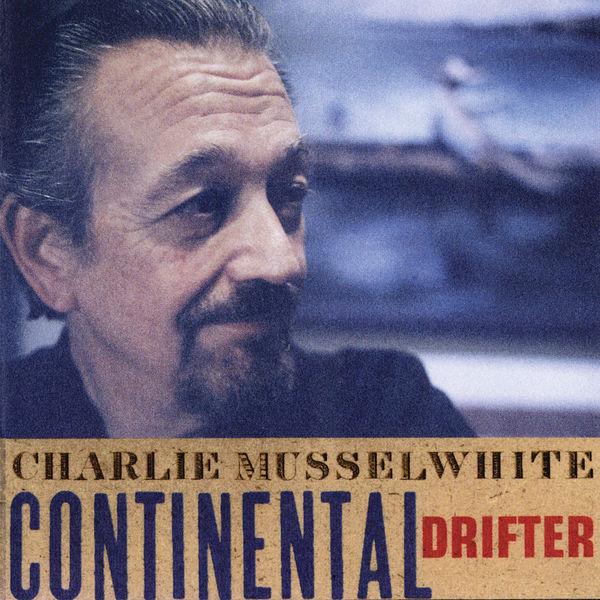 Charlie Musselwhite - Continental Drifter