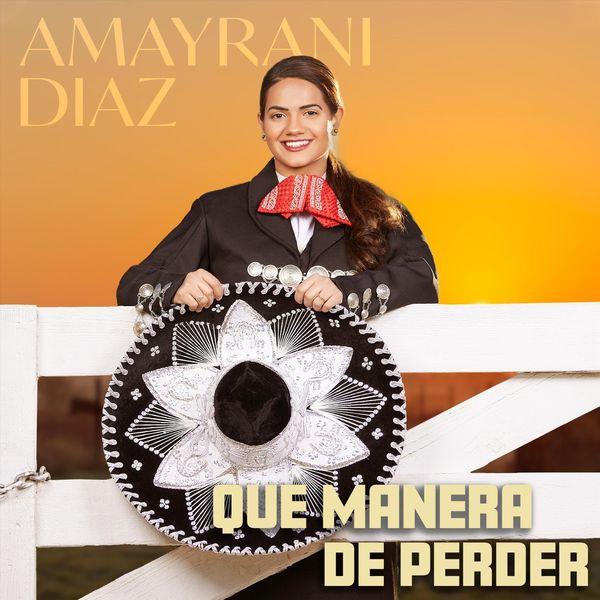 Amayrani Diaz - Que Manera De Perder