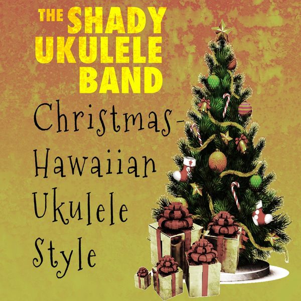 The Shady Ukulele Band - Christmas - Hawaiian Ukulele Style