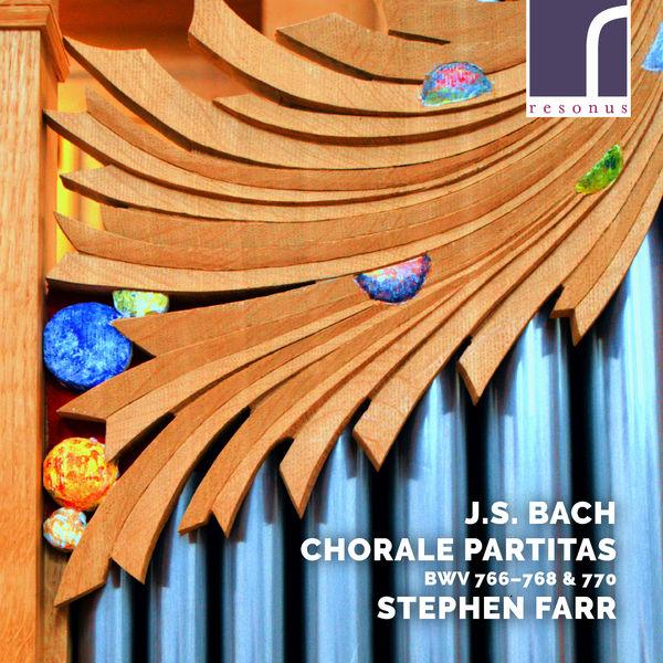 Stephen Farr - J.S. Bach: Chorale Partitas, BWV 766-768 & 770