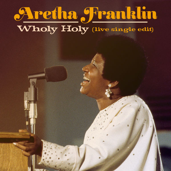 Aretha Franklin - Wholy Holy (Live at New Temple Missionary Baptist Church, Los Angeles, January 13, 1972) [Single Edit]