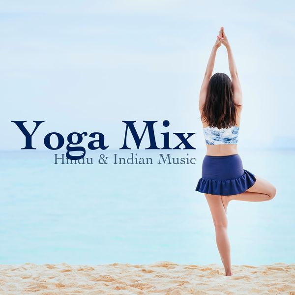 Album Yoga Mix Hindu Indian Music Asian Instrumental Music Buddhist Music Nature Sounds Yoga Music Japanese Relaxation And Meditation Qobuz Download And Streaming In High Quality