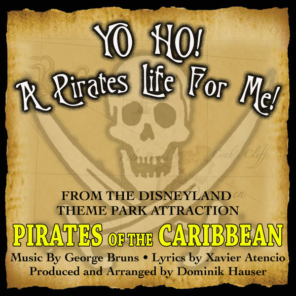 "George Bruns - Yo Ho, A Pirate's Life For Me - From ""Pirates Of The Caribbean"" By George Bruns & Xavier Atencio"