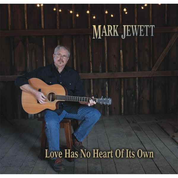 Mark Jewett - Love Has No Heart of Its Own