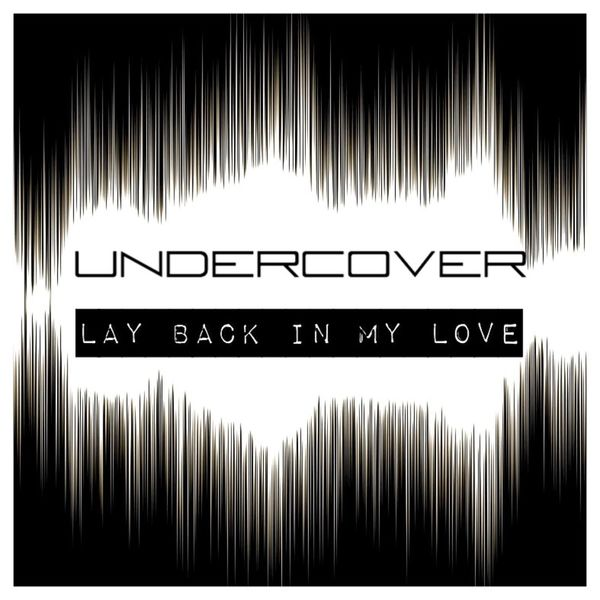 Undercover - Lay Back in My Love
