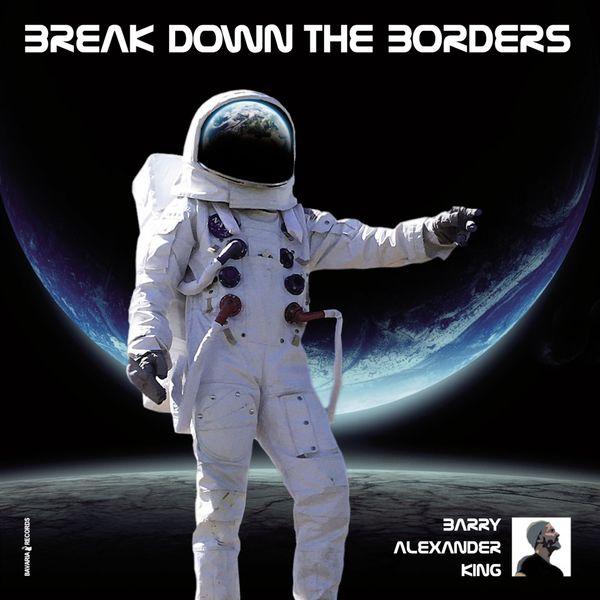 Barry Alexander King|Break Down the Borders