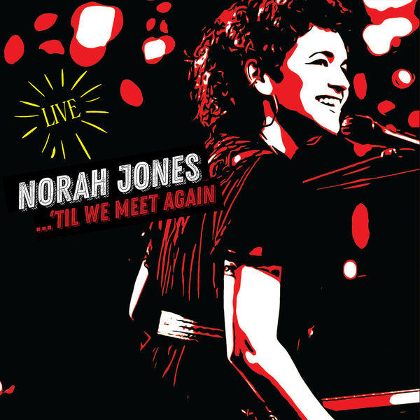 Norah Jones - ...'Til We Meet Again - Live