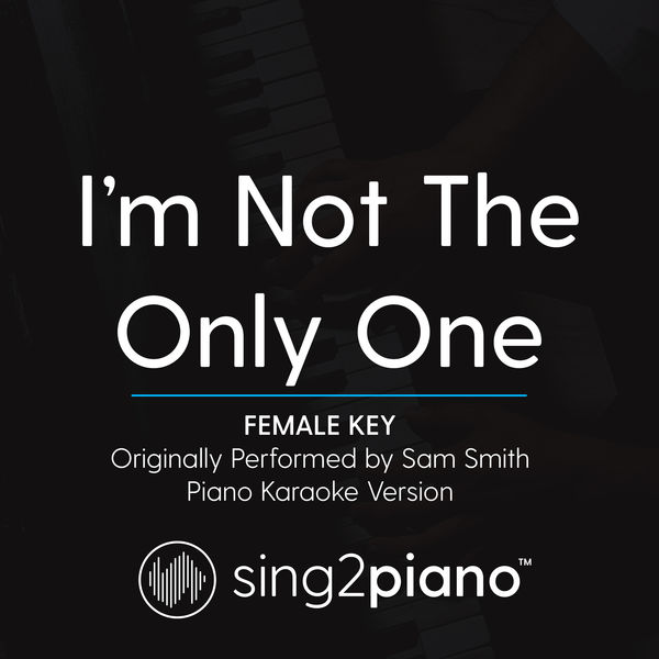 Sing2Piano - I'm Not The Only One (Female Key) [Originally Performed By Sam Smith]