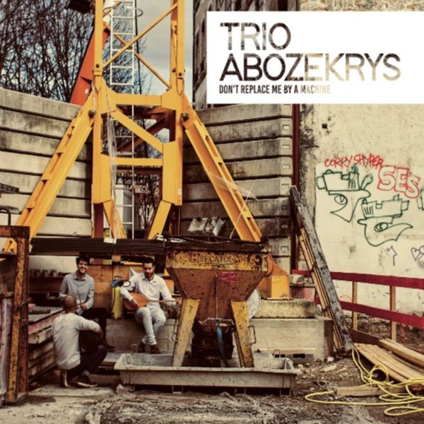 Trio Abozekrys - Don't Replace Me by a Machine