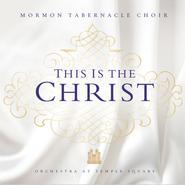 MORMON TABERNACLE CHOIR - This Is the Christ