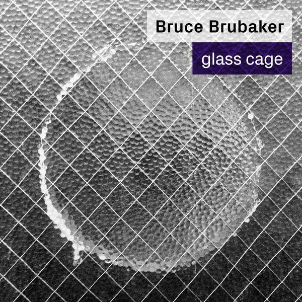 Bruce Brubaker - Glass Cage