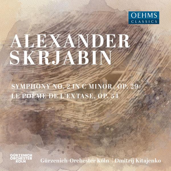 """Gürzenich-Orchester Köln - Scriabin: Symphony No. 2 in C Minor, Op. 29 & Symphony No. 4, Op. 54 """"Le poème de l'extase"""""""