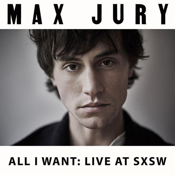 Max Jury - All I Want (Live at SXSW)