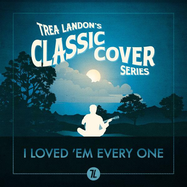 Trea Landon - I Loved 'Em Every One (Trea Landon's Classic Cover Series)