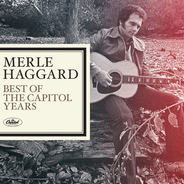 Merle Haggard - Merle Haggard - The Best Of The Capitol Years