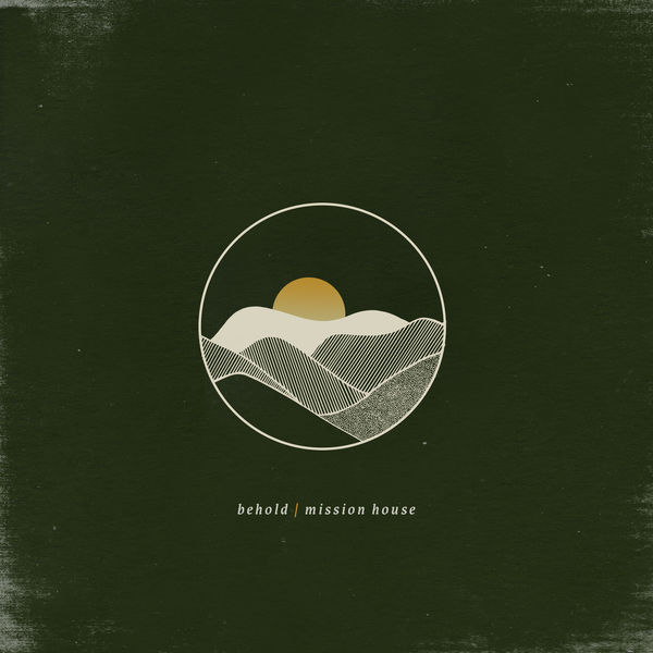 Mission House - Behold [Deluxe Single]