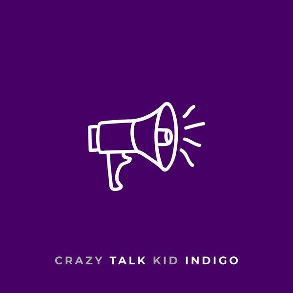 Indigo Kid - Crazy Talk