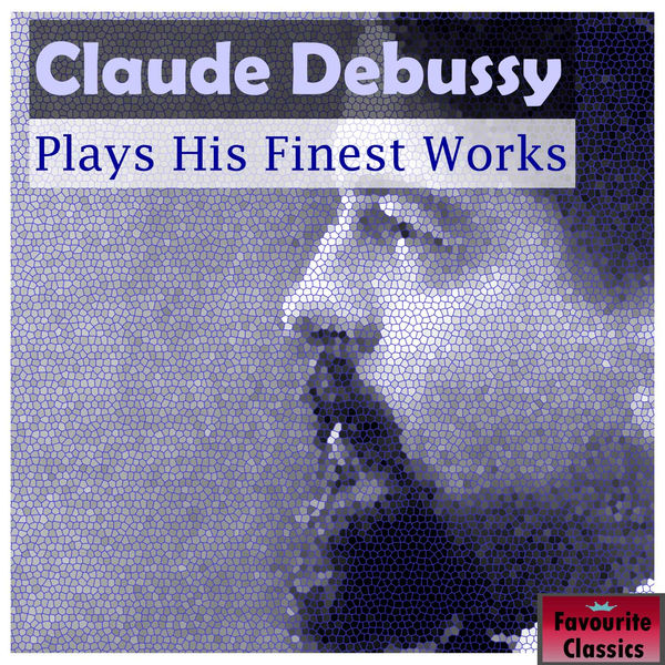 Claude Debussy - Claude Debussy Plays His Finest Works