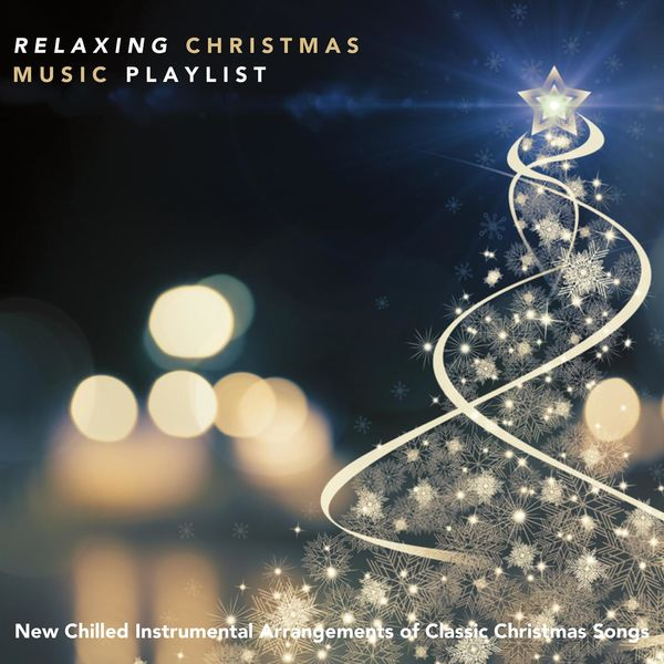 various artists relaxing christmas music playlist new chilled instrumental arrangements of classic christmas songs - Classic Christmas Music