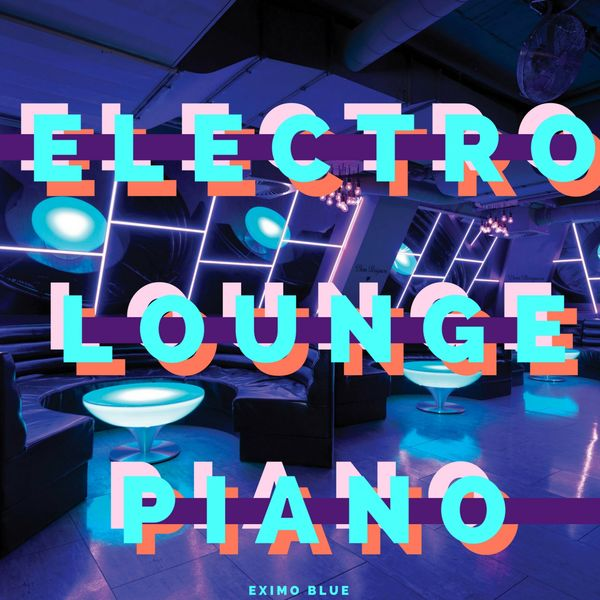 Eximo Blue - Electro Lounge Style Grand Piano BGM