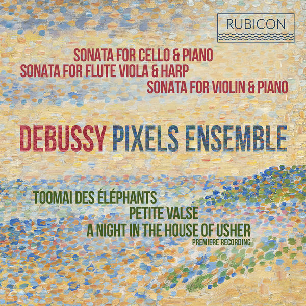 Pixels Ensemble - Debussy: Sonatas & Piano Works