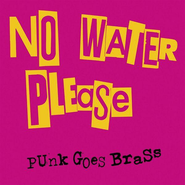 No Water Please - Punk Goes Brass