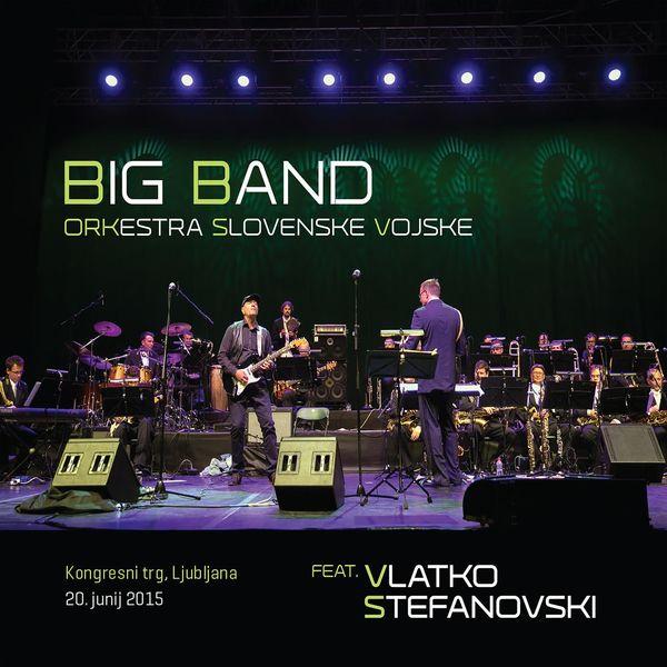 Vlatko Stefanovski - Big Band Orkestra slovenske vojske (Live)