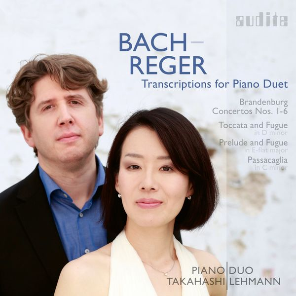 PianoDuo Takahashi Lehmann - Bach-Reger: Transcriptions for Piano Duet (Brandenburg Concertos Nos. 1-6, Toccata and Fugue, Passacaglia & Prelude and Fuge)