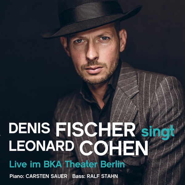 Denis Fischer - singt Leonard Cohen - Live im BKA Theater Berlin