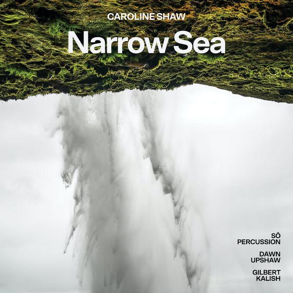 Dawn Upshaw|Caroline Shaw : Narrow Sea
